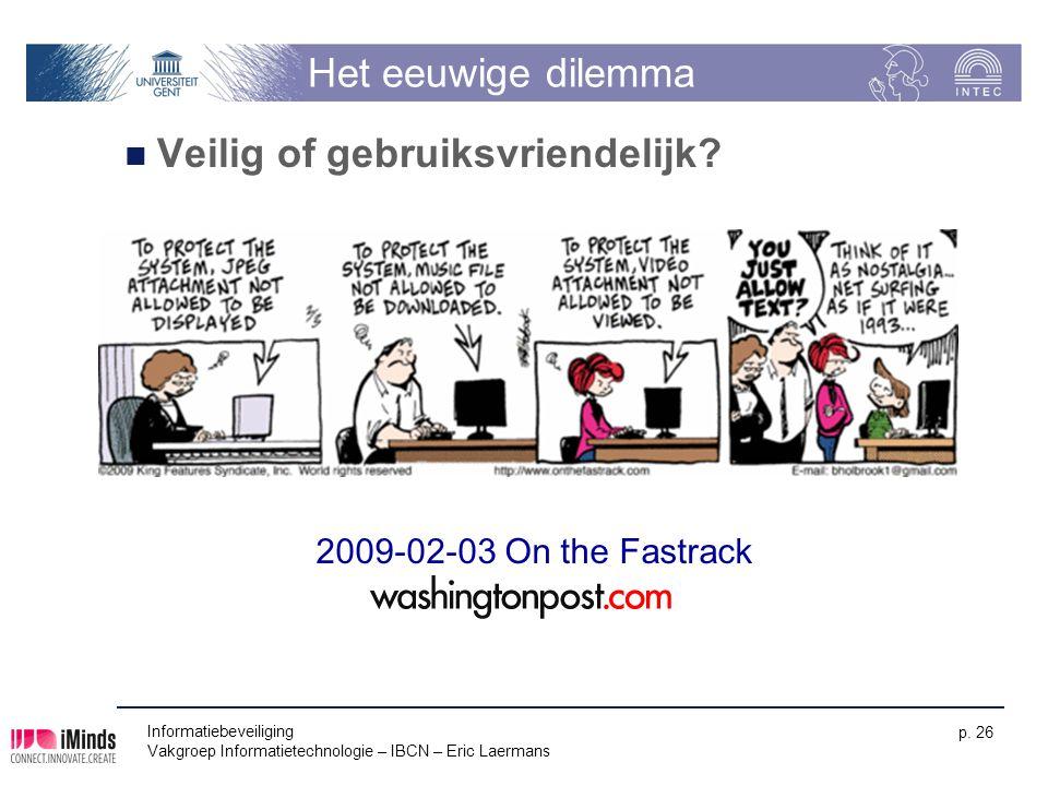 Informatiebeveiliging Vakgroep Informatietechnologie – IBCN – Eric Laermans p. 26 Het eeuwige dilemma Veilig of gebruiksvriendelijk? 2009-02-03 On the