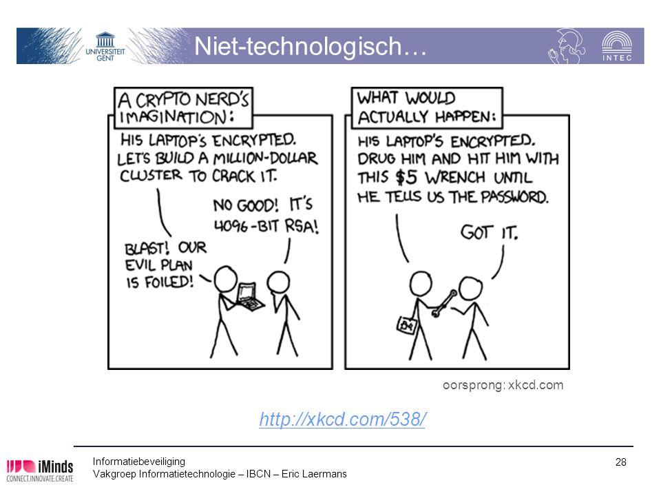 Niet-technologisch… Informatiebeveiliging Vakgroep Informatietechnologie – IBCN – Eric Laermans 28 oorsprong: xkcd.com http://xkcd.com/538/
