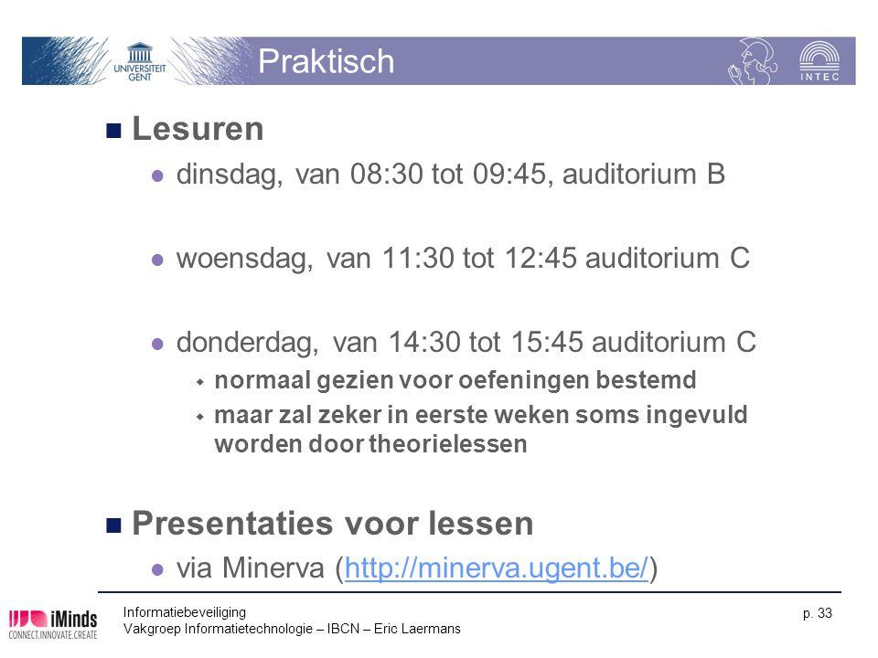 Informatiebeveiliging Vakgroep Informatietechnologie – IBCN – Eric Laermans p. 33 Praktisch Lesuren dinsdag, van 08:30 tot 09:45, auditorium B woensda
