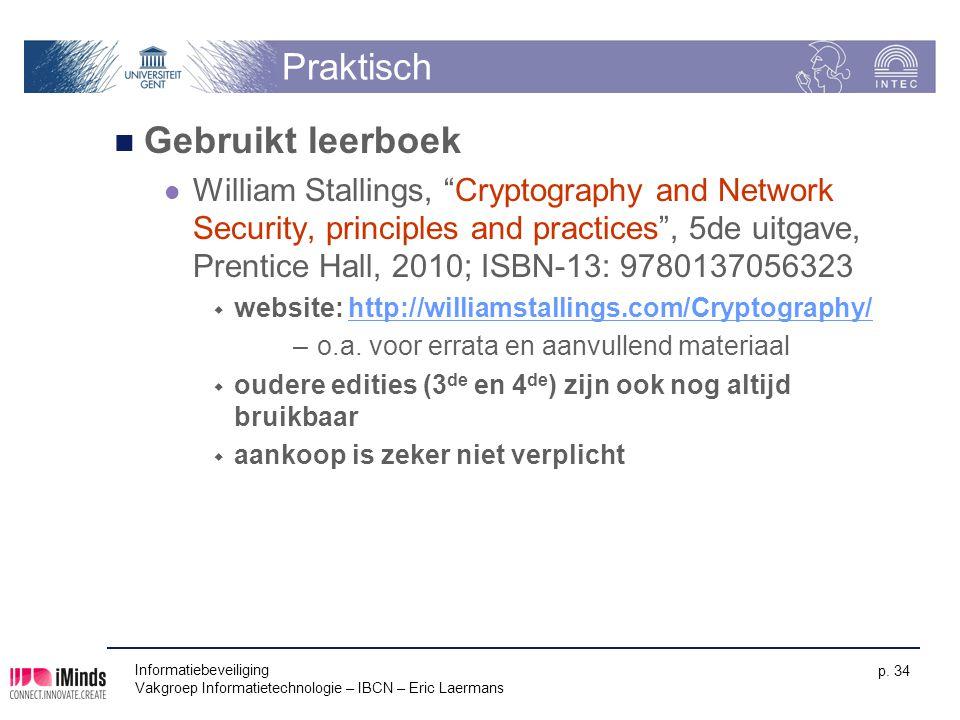 """Informatiebeveiliging Vakgroep Informatietechnologie – IBCN – Eric Laermans p. 34 Praktisch Gebruikt leerboek William Stallings, """"Cryptography and Net"""