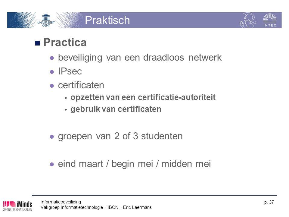 Informatiebeveiliging Vakgroep Informatietechnologie – IBCN – Eric Laermans p. 37 Praktisch Practica beveiliging van een draadloos netwerk IPsec certi