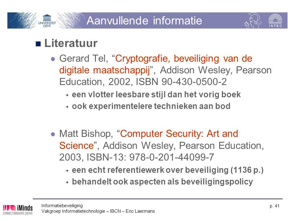 """Informatiebeveiliging Vakgroep Informatietechnologie – IBCN – Eric Laermans p. 41 Aanvullende informatie Literatuur Gerard Tel, """"Cryptografie, beveili"""