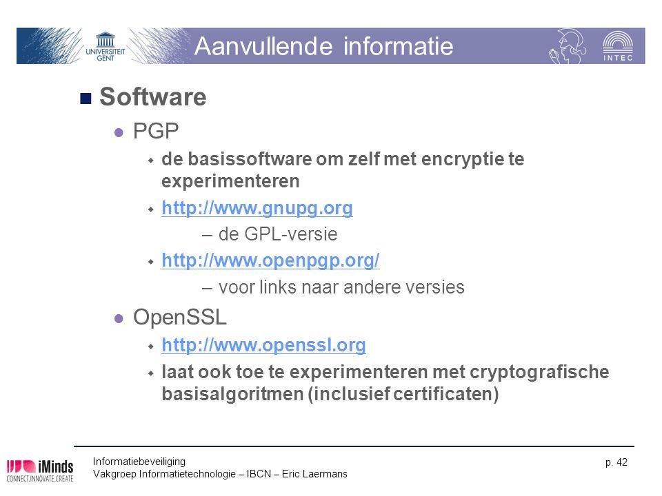 Informatiebeveiliging Vakgroep Informatietechnologie – IBCN – Eric Laermans p. 42 Aanvullende informatie Software PGP  de basissoftware om zelf met e