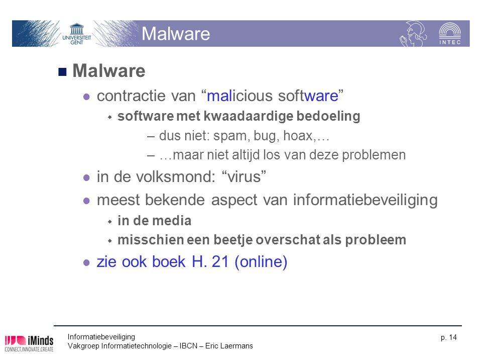 """Informatiebeveiliging Vakgroep Informatietechnologie – IBCN – Eric Laermans p. 14 Malware contractie van """"malicious software""""  software met kwaadaard"""