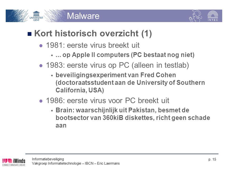 Informatiebeveiliging Vakgroep Informatietechnologie – IBCN – Eric Laermans p. 15 Malware Kort historisch overzicht (1) 1981: eerste virus breekt uit