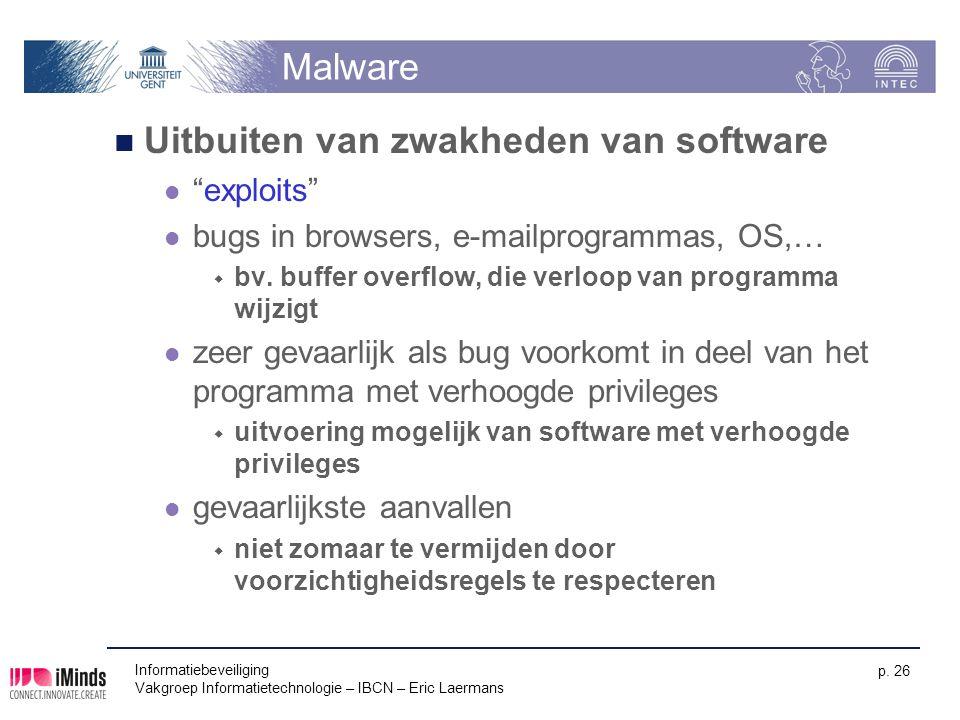 """Informatiebeveiliging Vakgroep Informatietechnologie – IBCN – Eric Laermans p. 26 Malware Uitbuiten van zwakheden van software """"exploits"""" bugs in brow"""