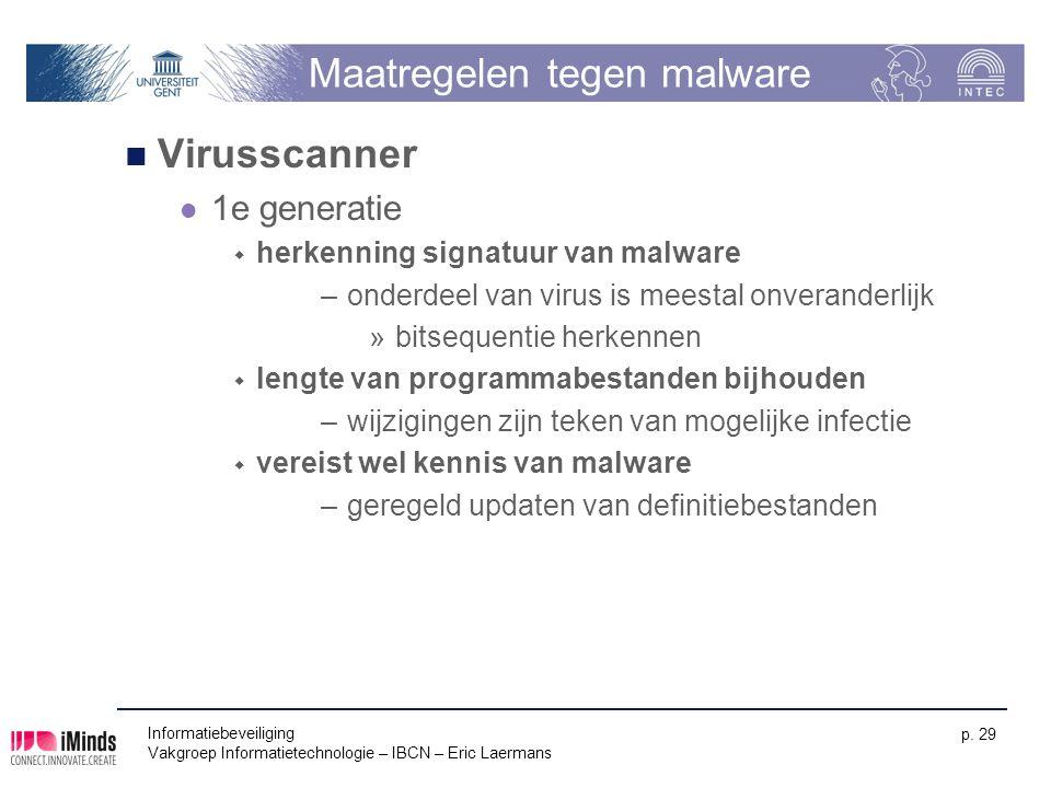 Informatiebeveiliging Vakgroep Informatietechnologie – IBCN – Eric Laermans p. 29 Maatregelen tegen malware Virusscanner 1e generatie  herkenning sig