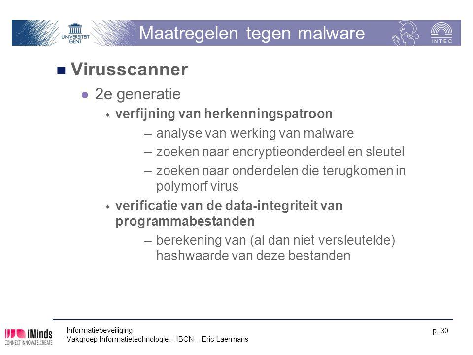 Informatiebeveiliging Vakgroep Informatietechnologie – IBCN – Eric Laermans p. 30 Maatregelen tegen malware Virusscanner 2e generatie  verfijning van