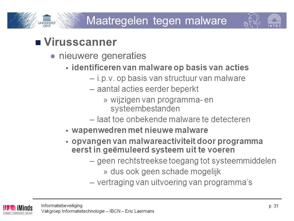 Informatiebeveiliging Vakgroep Informatietechnologie – IBCN – Eric Laermans p. 31 Maatregelen tegen malware Virusscanner nieuwere generaties  identif
