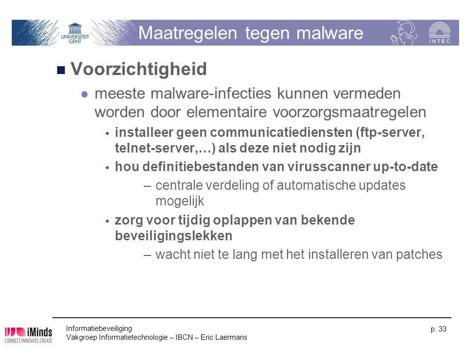 Informatiebeveiliging Vakgroep Informatietechnologie – IBCN – Eric Laermans p. 33 Maatregelen tegen malware Voorzichtigheid meeste malware-infecties k