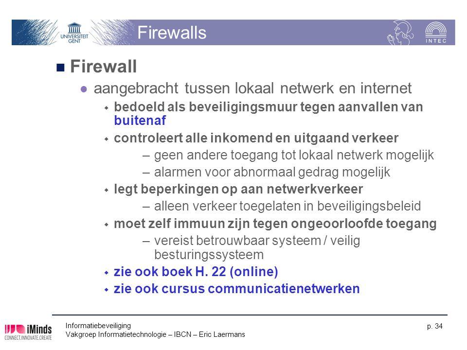 Informatiebeveiliging Vakgroep Informatietechnologie – IBCN – Eric Laermans p. 34 Firewalls Firewall aangebracht tussen lokaal netwerk en internet  b