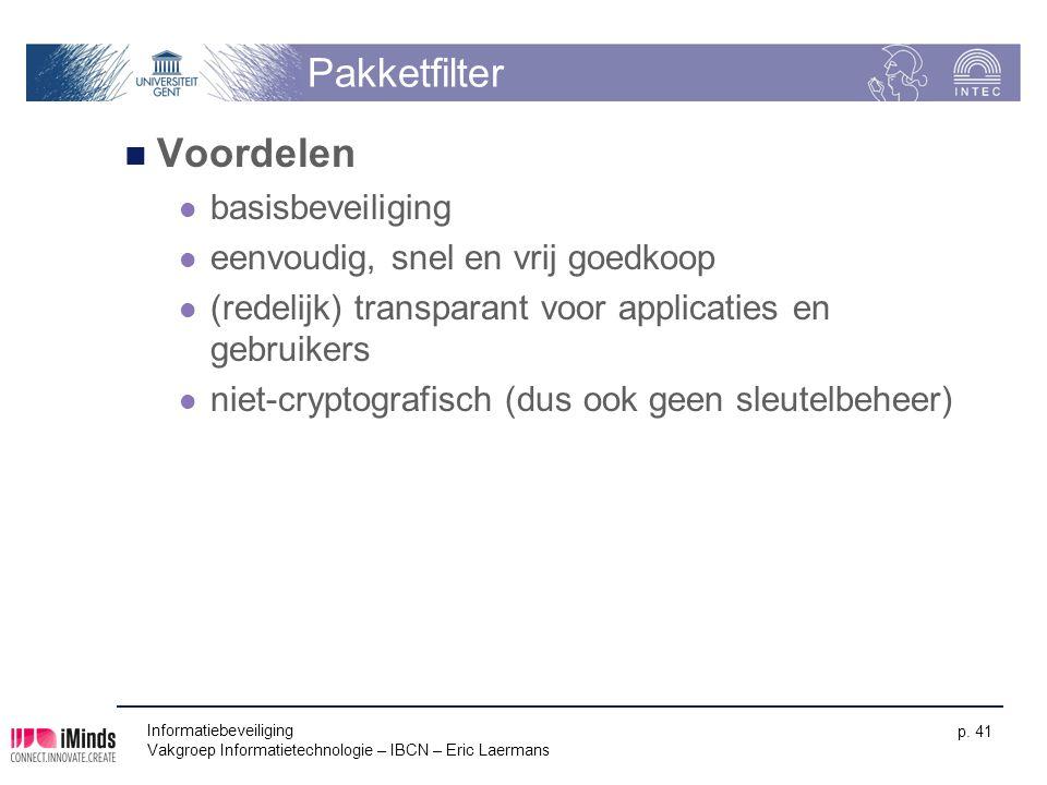 Informatiebeveiliging Vakgroep Informatietechnologie – IBCN – Eric Laermans p. 41 Pakketfilter Voordelen basisbeveiliging eenvoudig, snel en vrij goed