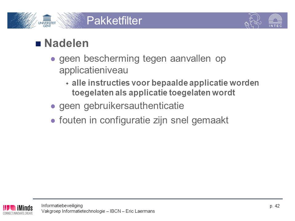 Informatiebeveiliging Vakgroep Informatietechnologie – IBCN – Eric Laermans p. 42 Pakketfilter Nadelen geen bescherming tegen aanvallen op applicatien