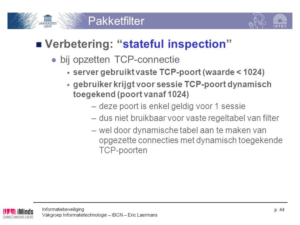 """Informatiebeveiliging Vakgroep Informatietechnologie – IBCN – Eric Laermans p. 44 Pakketfilter Verbetering: """"stateful inspection"""" bij opzetten TCP-con"""