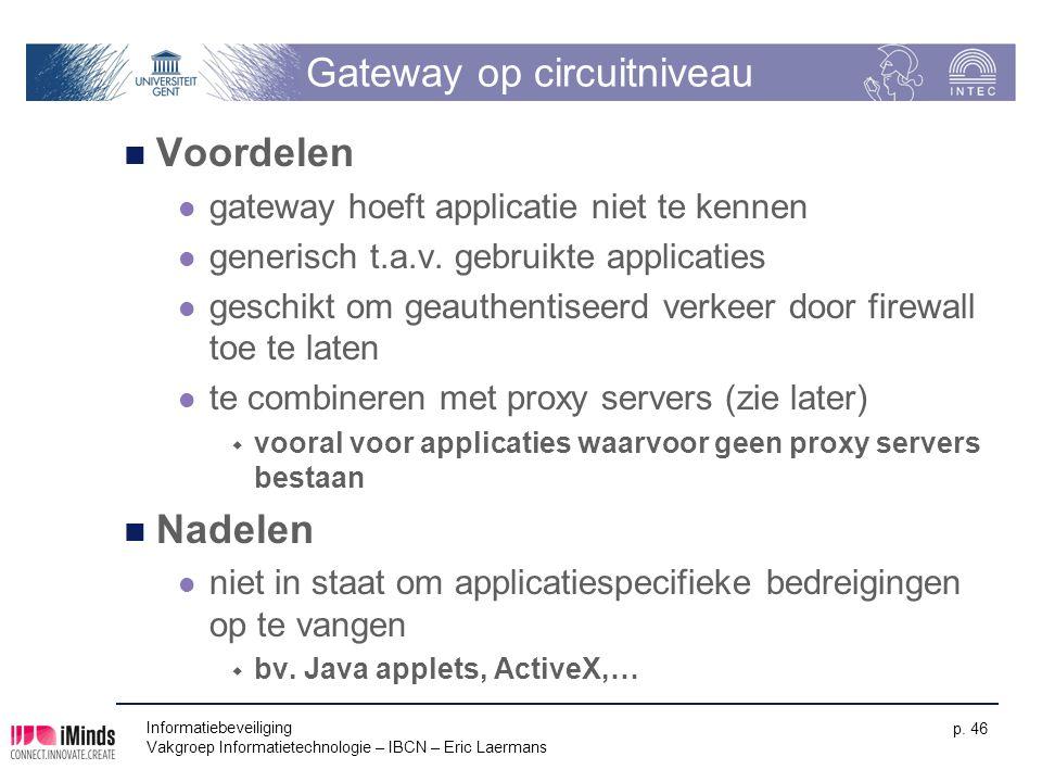 Informatiebeveiliging Vakgroep Informatietechnologie – IBCN – Eric Laermans p. 46 Gateway op circuitniveau Voordelen gateway hoeft applicatie niet te