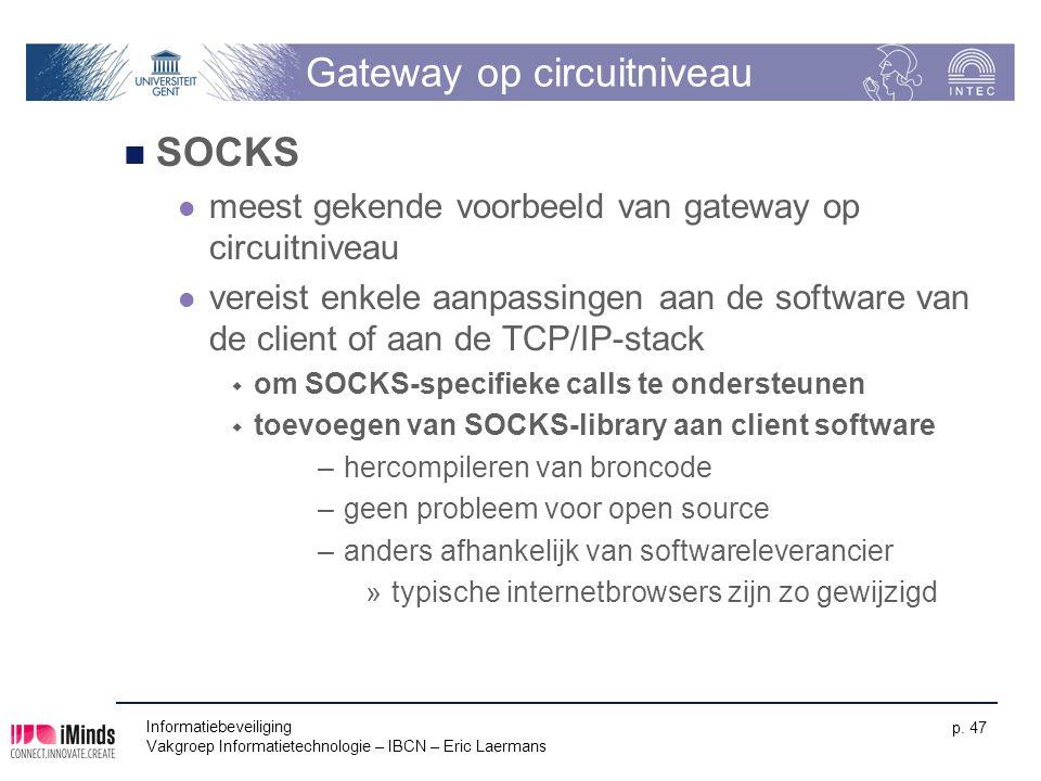 Informatiebeveiliging Vakgroep Informatietechnologie – IBCN – Eric Laermans p. 47 Gateway op circuitniveau SOCKS meest gekende voorbeeld van gateway o