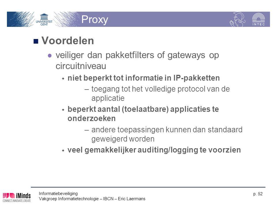 Informatiebeveiliging Vakgroep Informatietechnologie – IBCN – Eric Laermans p. 52 Proxy Voordelen veiliger dan pakketfilters of gateways op circuitniv