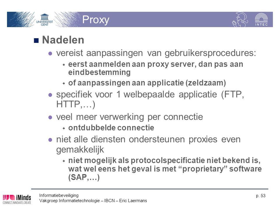 Informatiebeveiliging Vakgroep Informatietechnologie – IBCN – Eric Laermans p. 53 Proxy Nadelen vereist aanpassingen van gebruikersprocedures:  eerst