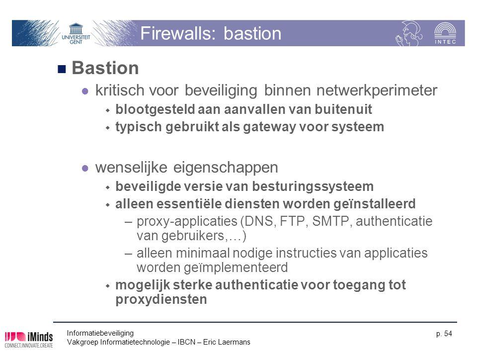 Informatiebeveiliging Vakgroep Informatietechnologie – IBCN – Eric Laermans p. 54 Firewalls: bastion Bastion kritisch voor beveiliging binnen netwerkp