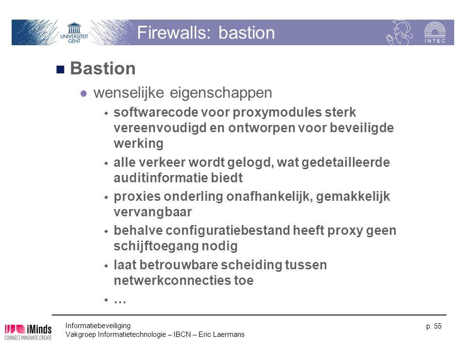 Informatiebeveiliging Vakgroep Informatietechnologie – IBCN – Eric Laermans p. 55 Firewalls: bastion Bastion wenselijke eigenschappen  softwarecode v