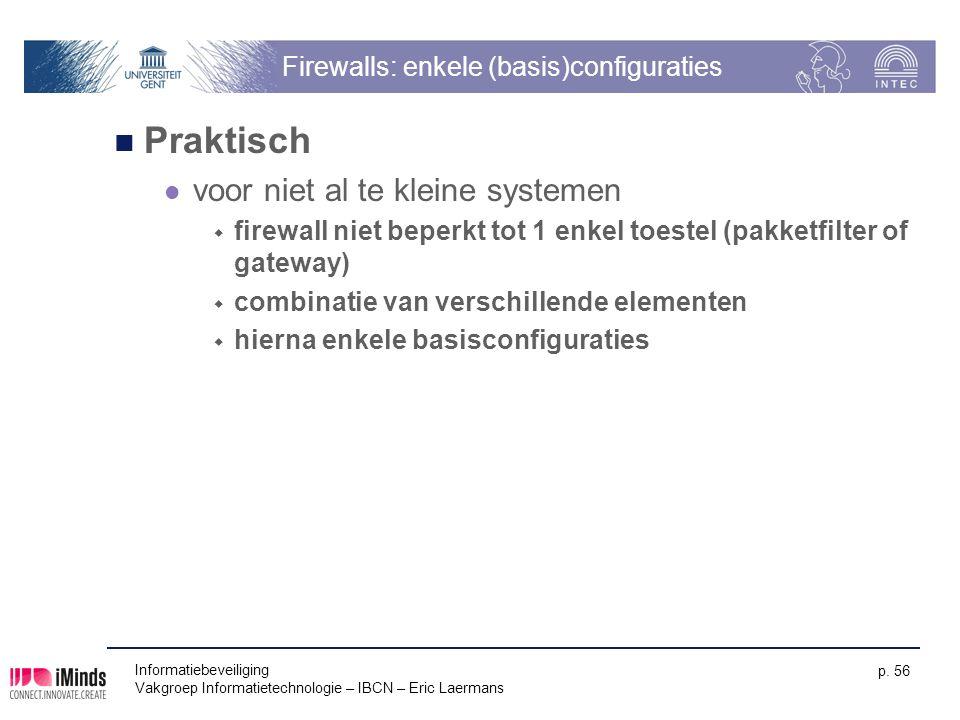 Informatiebeveiliging Vakgroep Informatietechnologie – IBCN – Eric Laermans p. 56 Firewalls: enkele (basis)configuraties Praktisch voor niet al te kle