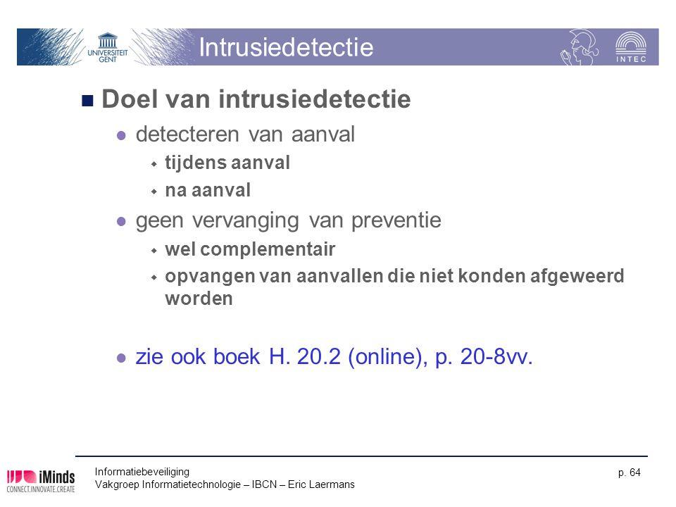 Informatiebeveiliging Vakgroep Informatietechnologie – IBCN – Eric Laermans p. 64 Intrusiedetectie Doel van intrusiedetectie detecteren van aanval  t
