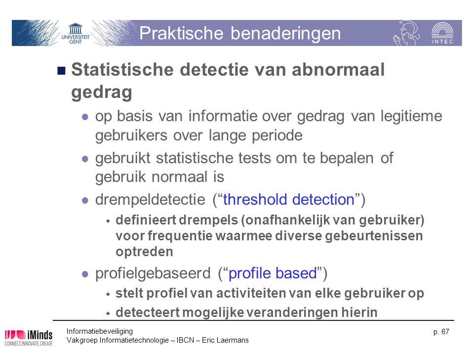 Informatiebeveiliging Vakgroep Informatietechnologie – IBCN – Eric Laermans p. 67 Praktische benaderingen Statistische detectie van abnormaal gedrag o