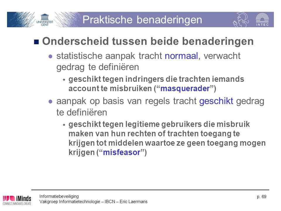 Informatiebeveiliging Vakgroep Informatietechnologie – IBCN – Eric Laermans p. 69 Praktische benaderingen Onderscheid tussen beide benaderingen statis