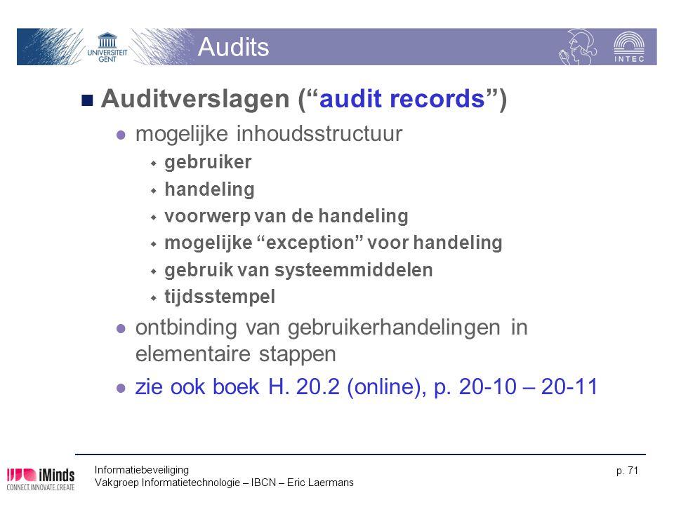 """Informatiebeveiliging Vakgroep Informatietechnologie – IBCN – Eric Laermans p. 71 Audits Auditverslagen (""""audit records"""") mogelijke inhoudsstructuur """