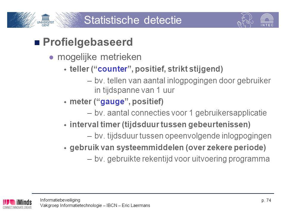 Informatiebeveiliging Vakgroep Informatietechnologie – IBCN – Eric Laermans p. 74 Statistische detectie Profielgebaseerd mogelijke metrieken  teller