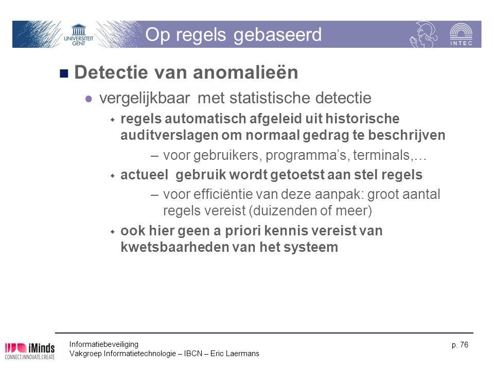 Informatiebeveiliging Vakgroep Informatietechnologie – IBCN – Eric Laermans p. 76 Op regels gebaseerd Detectie van anomalieën vergelijkbaar met statis