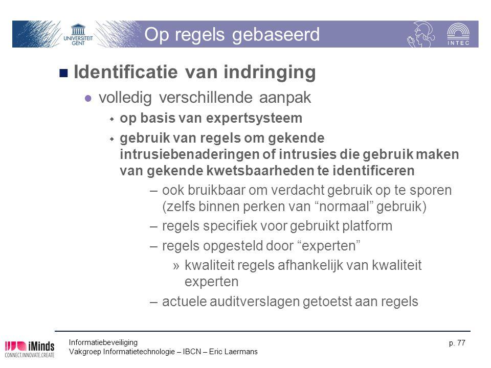 Informatiebeveiliging Vakgroep Informatietechnologie – IBCN – Eric Laermans p. 77 Op regels gebaseerd Identificatie van indringing volledig verschille