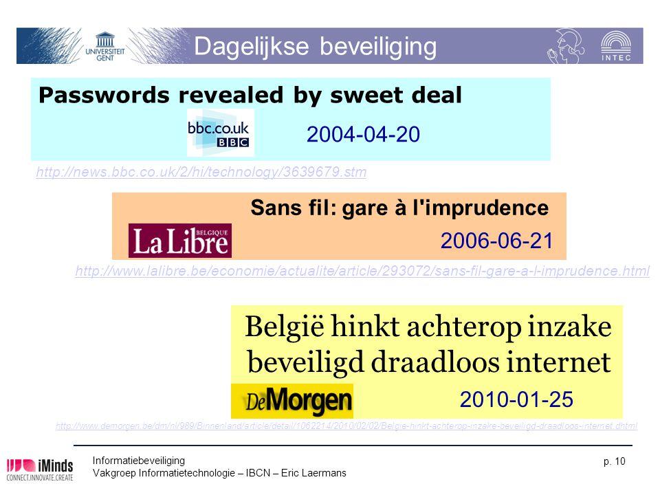 Informatiebeveiliging Vakgroep Informatietechnologie – IBCN – Eric Laermans p. 10 Dagelijkse beveiliging Passwords revealed by sweet deal 2004-04-20 S