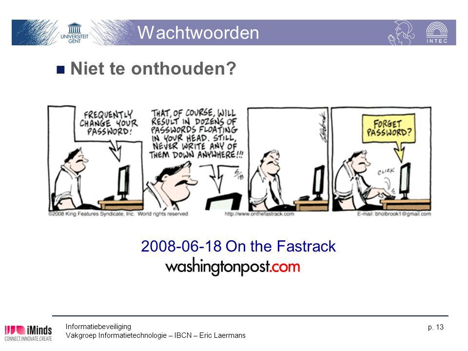 Wachtwoorden Niet te onthouden? Informatiebeveiliging Vakgroep Informatietechnologie – IBCN – Eric Laermans p. 13 2008-06-18 On the Fastrack