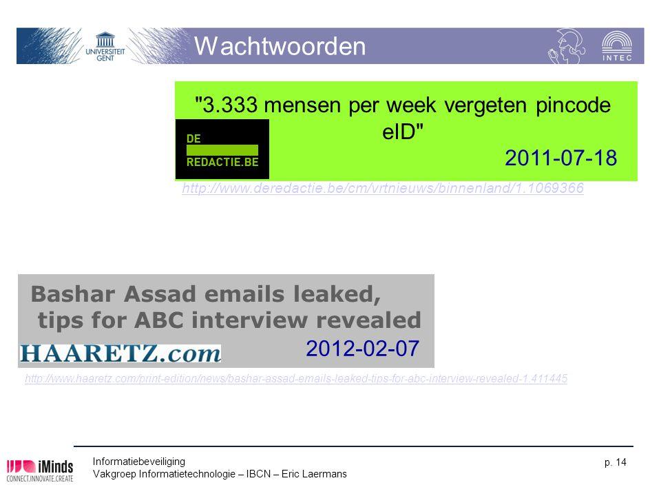 Wachtwoorden Informatiebeveiliging Vakgroep Informatietechnologie – IBCN – Eric Laermans p. 14 http://www.deredactie.be/cm/vrtnieuws/binnenland/1.1069