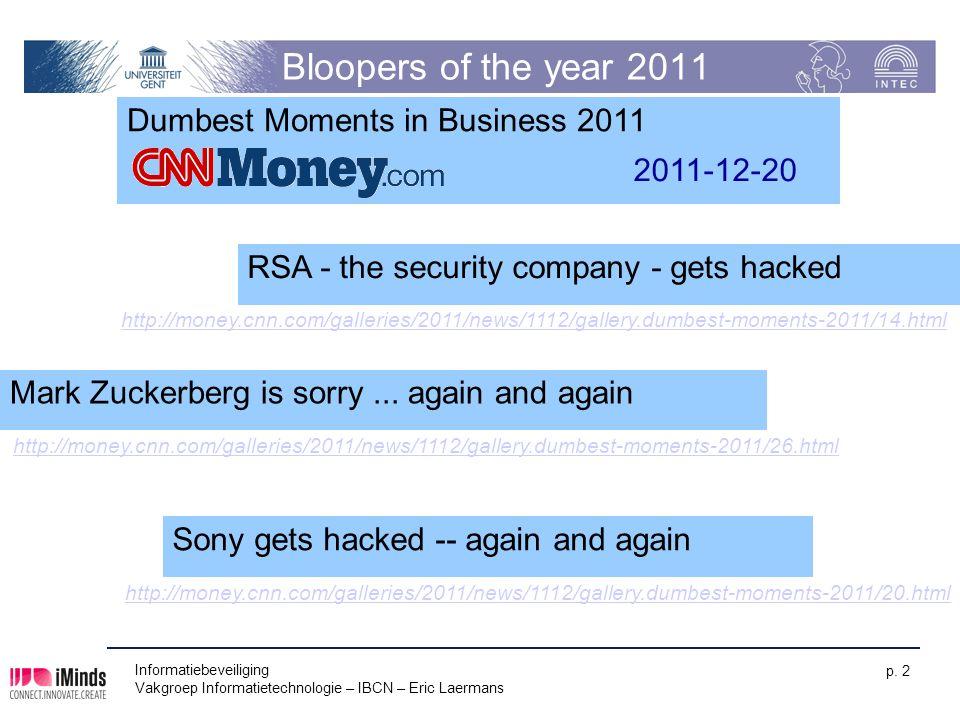 Bloopers of the year 2011 Informatiebeveiliging Vakgroep Informatietechnologie – IBCN – Eric Laermans p. 2 http://money.cnn.com/galleries/2011/news/11