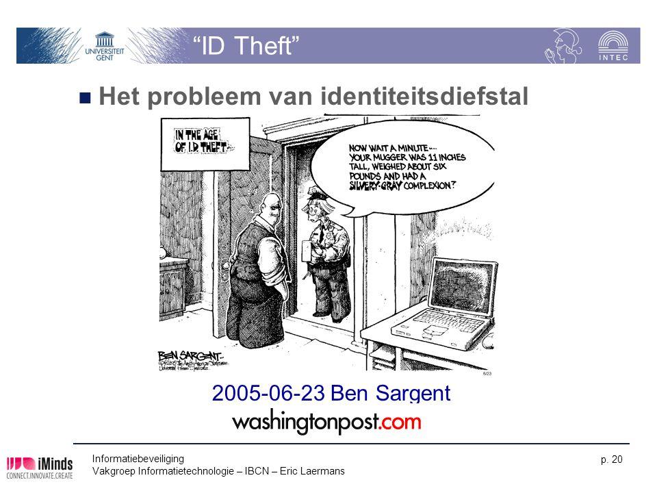 """Informatiebeveiliging Vakgroep Informatietechnologie – IBCN – Eric Laermans p. 20 """"ID Theft"""" Het probleem van identiteitsdiefstal 2005-06-23 Ben Sarge"""