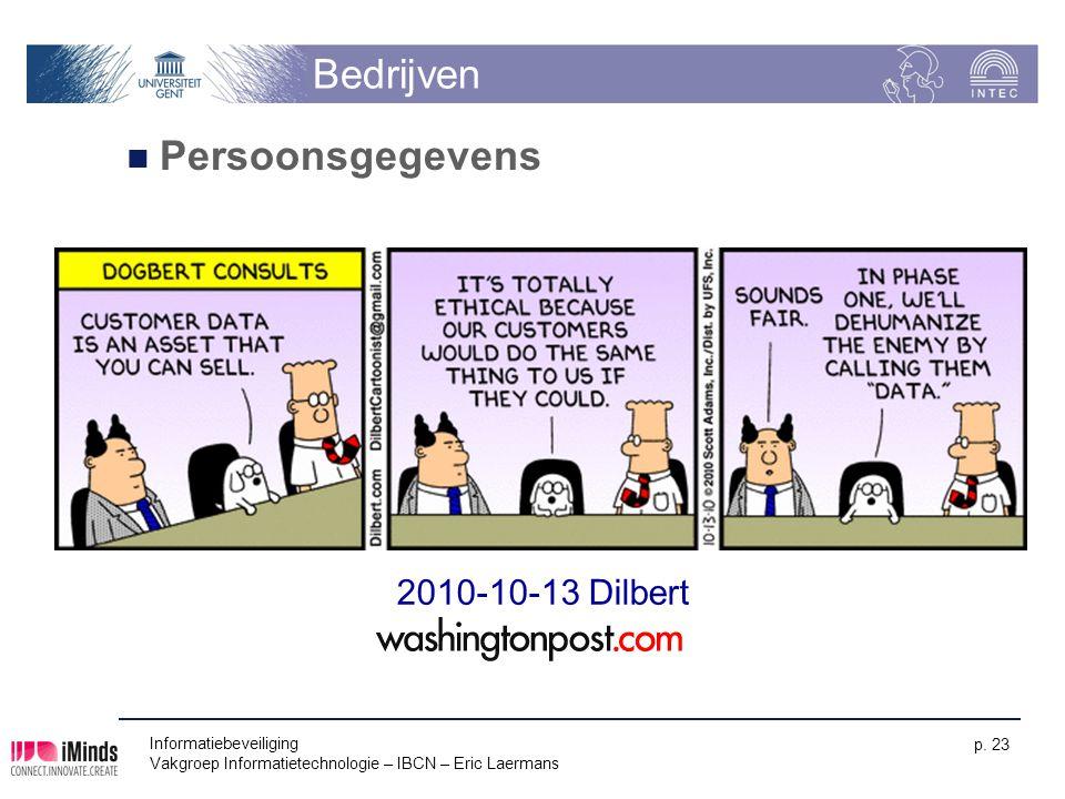 Informatiebeveiliging Vakgroep Informatietechnologie – IBCN – Eric Laermans p. 23 Bedrijven Persoonsgegevens 2010-10-13 Dilbert
