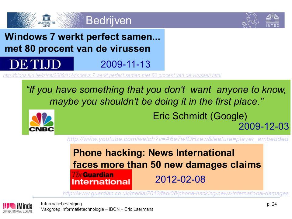 Informatiebeveiliging Vakgroep Informatietechnologie – IBCN – Eric Laermans p. 24 Bedrijven Windows 7 werkt perfect samen... met 80 procent van de vir