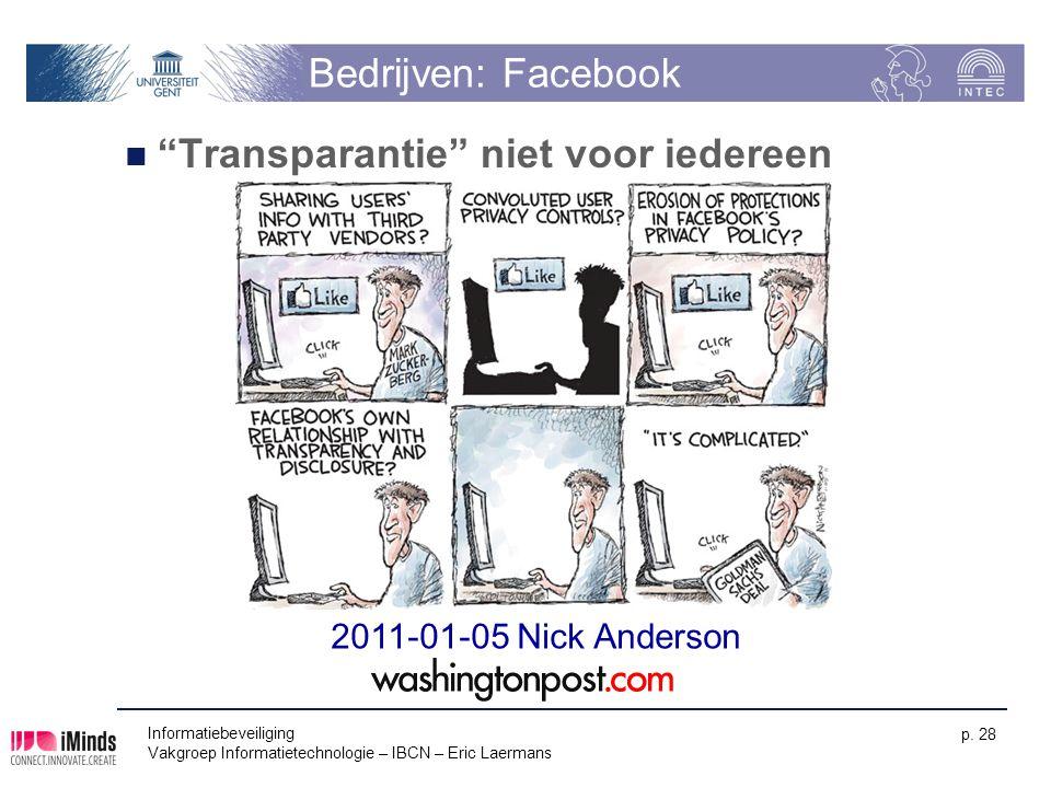 """Informatiebeveiliging Vakgroep Informatietechnologie – IBCN – Eric Laermans p. 28 Bedrijven: Facebook """"Transparantie"""" niet voor iedereen 2011-01-05 Ni"""