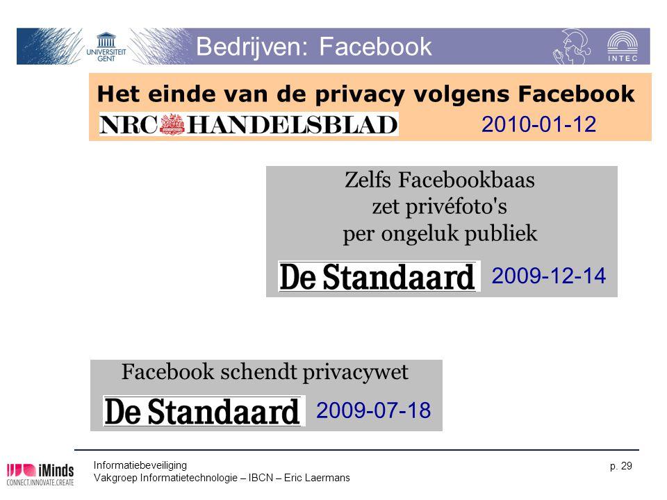 Informatiebeveiliging Vakgroep Informatietechnologie – IBCN – Eric Laermans p. 29 Bedrijven: Facebook Het einde van de privacy volgens Facebook 2010-0