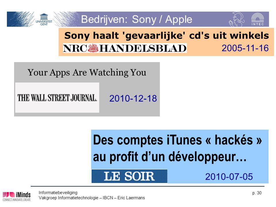 Informatiebeveiliging Vakgroep Informatietechnologie – IBCN – Eric Laermans p. 30 Bedrijven: Sony / Apple Your Apps Are Watching You 2010-12-18 Des co