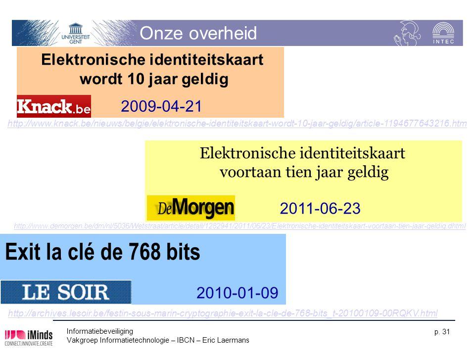 Informatiebeveiliging Vakgroep Informatietechnologie – IBCN – Eric Laermans p. 31 Exit la clé de 768 bits 2010-01-09 Onze overheid Elektronische ident