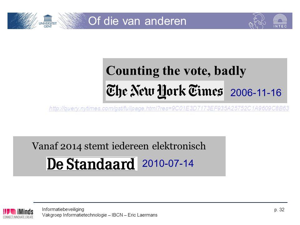Informatiebeveiliging Vakgroep Informatietechnologie – IBCN – Eric Laermans p. 32 Of die van anderen Counting the vote, badly 2006-11-16 Vanaf 2014 st