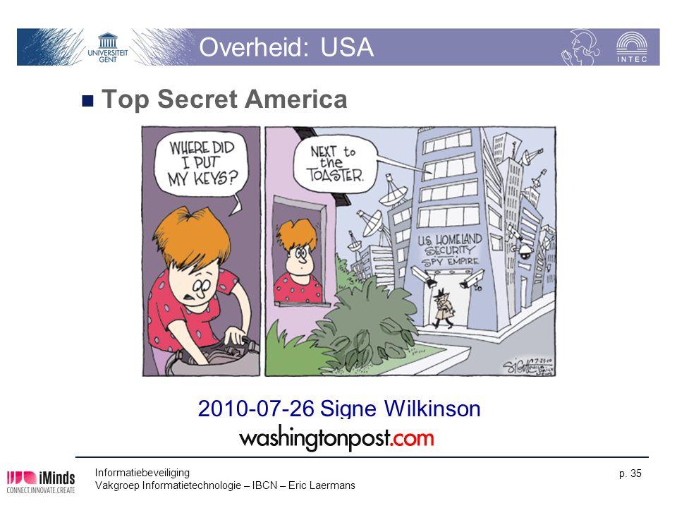 Informatiebeveiliging Vakgroep Informatietechnologie – IBCN – Eric Laermans p. 35 Overheid: USA Top Secret America 2010-07-26 Signe Wilkinson