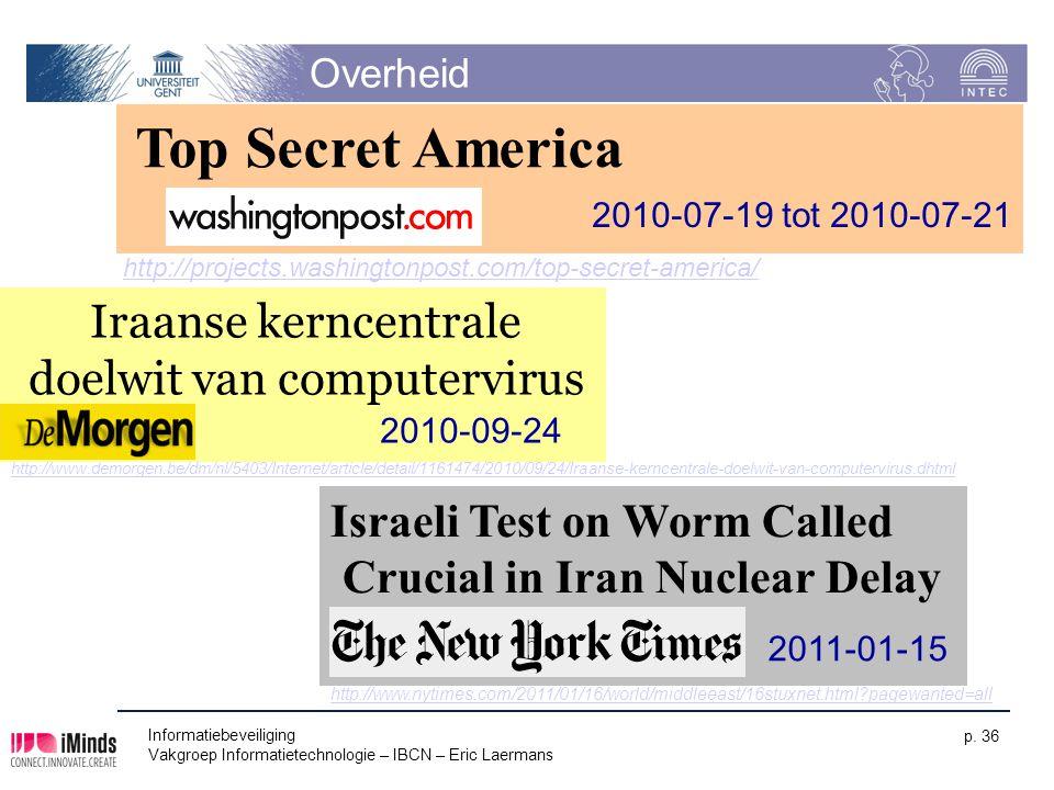 Informatiebeveiliging Vakgroep Informatietechnologie – IBCN – Eric Laermans p. 36 Overheid Top Secret America 2010-07-19 tot 2010-07-21 Iraanse kernce