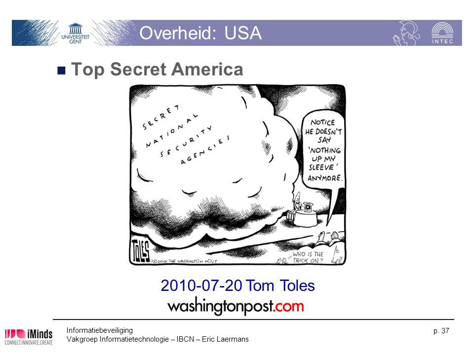 Informatiebeveiliging Vakgroep Informatietechnologie – IBCN – Eric Laermans p. 37 Overheid: USA Top Secret America 2010-07-20 Tom Toles