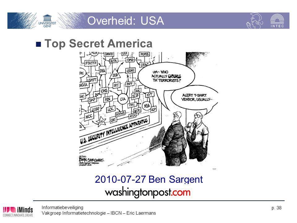 Informatiebeveiliging Vakgroep Informatietechnologie – IBCN – Eric Laermans p. 38 Overheid: USA Top Secret America 2010-07-27 Ben Sargent