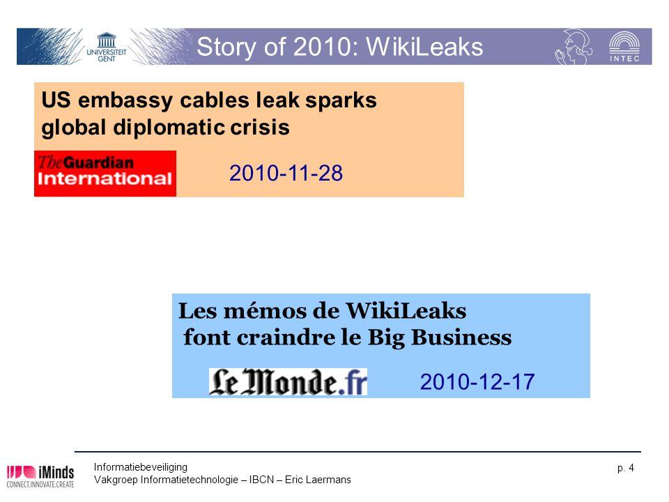 Informatiebeveiliging Vakgroep Informatietechnologie – IBCN – Eric Laermans p. 4 Story of 2010: WikiLeaks US embassy cables leak sparks global diploma