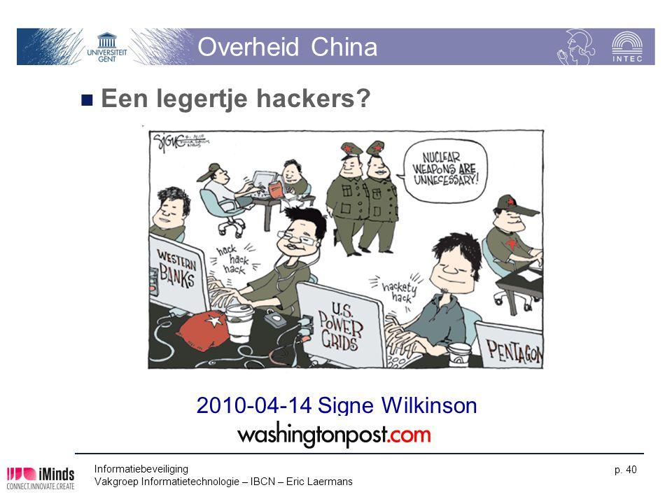 Informatiebeveiliging Vakgroep Informatietechnologie – IBCN – Eric Laermans p. 40 Overheid China Een legertje hackers? 2010-04-14 Signe Wilkinson